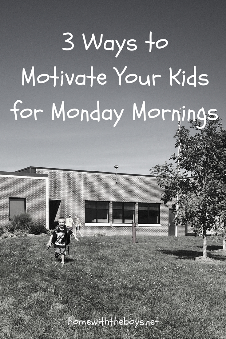 3 Ways to Motivate Your Kids for Monday Mornings