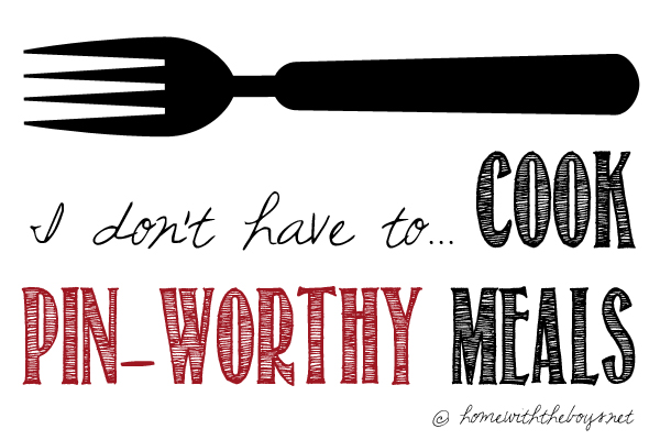 Day 8: I Don't HAVE to…Cook Pin-Worthy Meals