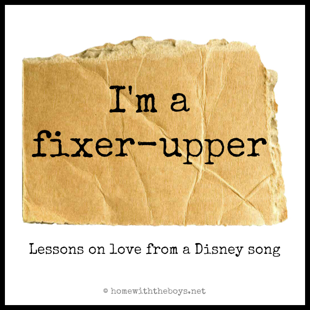 Fixer-Upper: Lessons on Love from a Disney Song