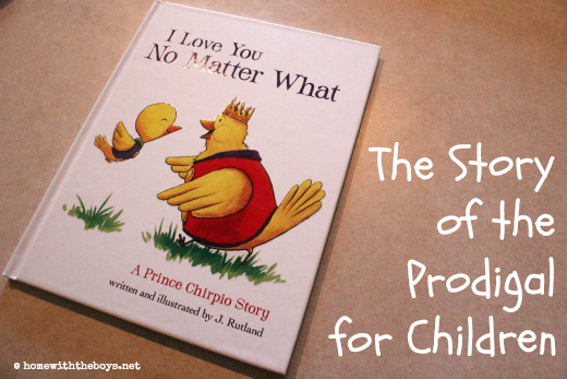 I Love You No Matter What: The Story of the Prodigal For Kids