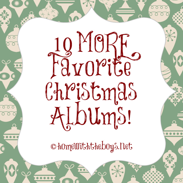 10 {More} Favorite Christmas Albums!