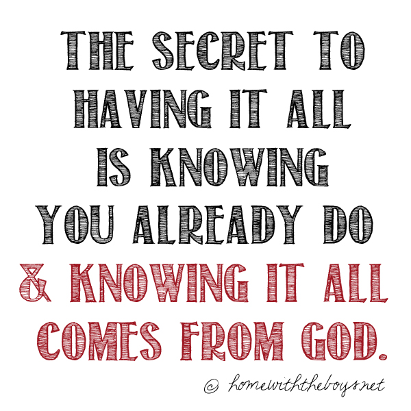 Day 30: The Secret to NOT Trying to Have It All {Part 1}