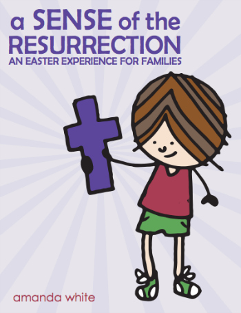 Experiencing the Cross + Resurrection as a Family
